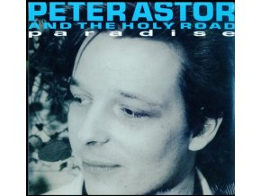 PETE ASTOR & THE HOLY ROAD - Paradise (LP)
