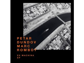 "PETAR DUNDOV & MARC ROMBOY - Ex Machina EP (12"" Vinyl)"