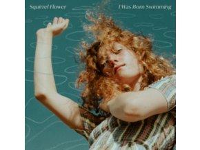 SQUIRREL FLOWER - I Was Born Swimming (LP)