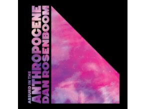 DAN ROSENBOOM - Absurd In The Anthropocene (LP)