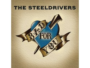 STEELDRIVERS - Bad For You (LP)