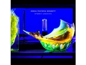 XENIA PESTOVA BENNETT - Atomic Legacies (LP)