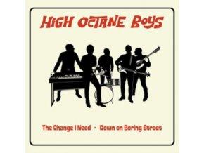 "HIGH OCTANE BOYS - The Change I Need (7"" Vinyl)"