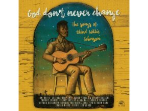 VARIOUS ARTISTS - God DonT Never Change: The Songs Of Blind Willie Johnson (LP)