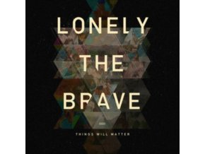 LONELY THE BRAVE - Things Will Matter (LP)
