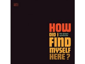 DREAM SYNDICATE - How Did I Find Myself Here? (LP)