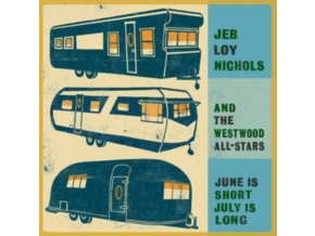 JEB LOY NICHOLS AND THE WESTWOOD ALL-STARS - June Is Short. July Is Long (LP)