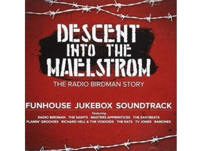 ORIGINAL SOUNDTRACK / VARIOUS ARTISTS - Descent Into The Maelstrom: The Radio Birdman Story (CD)