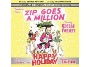 ORIGINAL LONDON CAST & GEORGE FORMBY - Selections From Zip Goes A Million & Happy Holiday (CD)