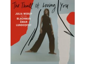 JULIA WERUP WITH TRIO BLACHMAN AMAN LUNDEQVIST - The Thrill Of Loving You (LP)