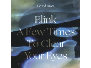 GRAND RIVER - Blink A Few Times To Clear Your Eyes (LP)