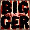 SUGARLAND - Bigger (LP)