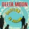 DELTA MOON - Babylon Is Falling (LP)