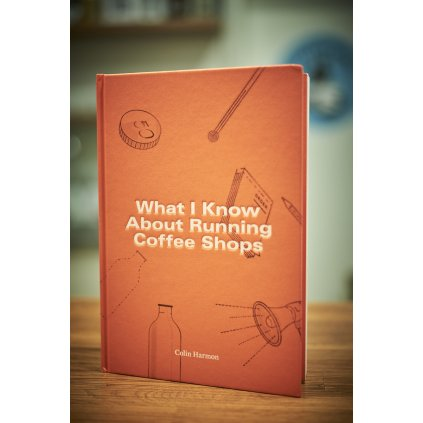 Colin Harmon: What I Know About Running Coffee Shops