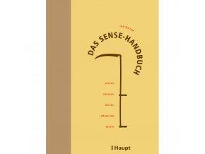Das Sense-Handbuch: Richtig dengeln, wetzen, mahen und ernten