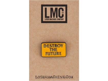 Kovový odznáček Loser Machine Destroy the Future Pin, velikost 2,5cm. TW Ryder