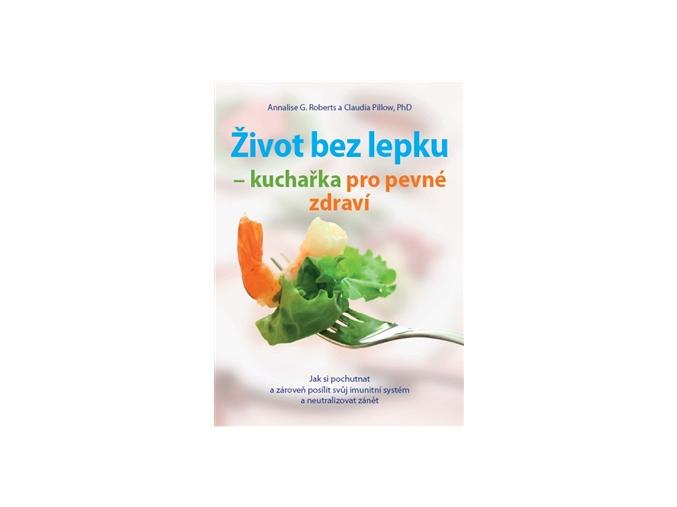 Kniha Život bez lepku - kuchařka pro pevné zdraví