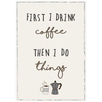 Ib Laursen - plechová cedulka First I drink coffee then I do things