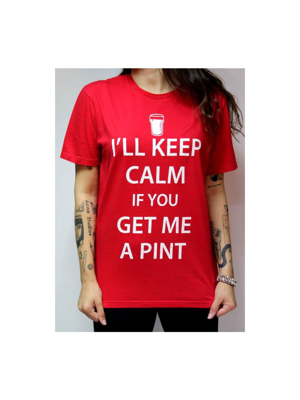 """tričko """"I´ll keep calm if you get me a pint"""""""