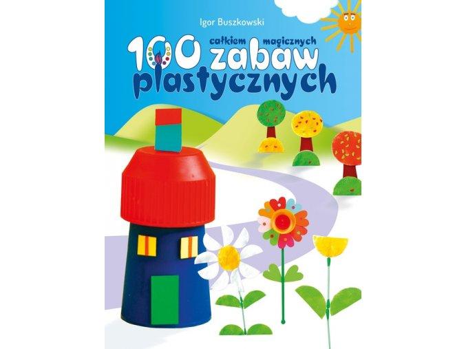 100 całkiem magicznych zabaw plastycznych