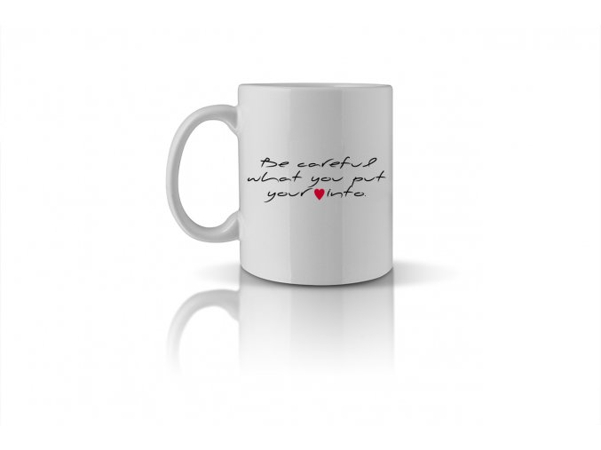 35 be careful what you put your heart into mug