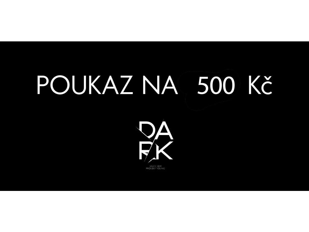 POUKAZ DARK 500