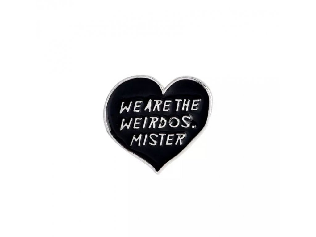 Pin / Brož / Odznáček - we are the weirdos mister - srdce