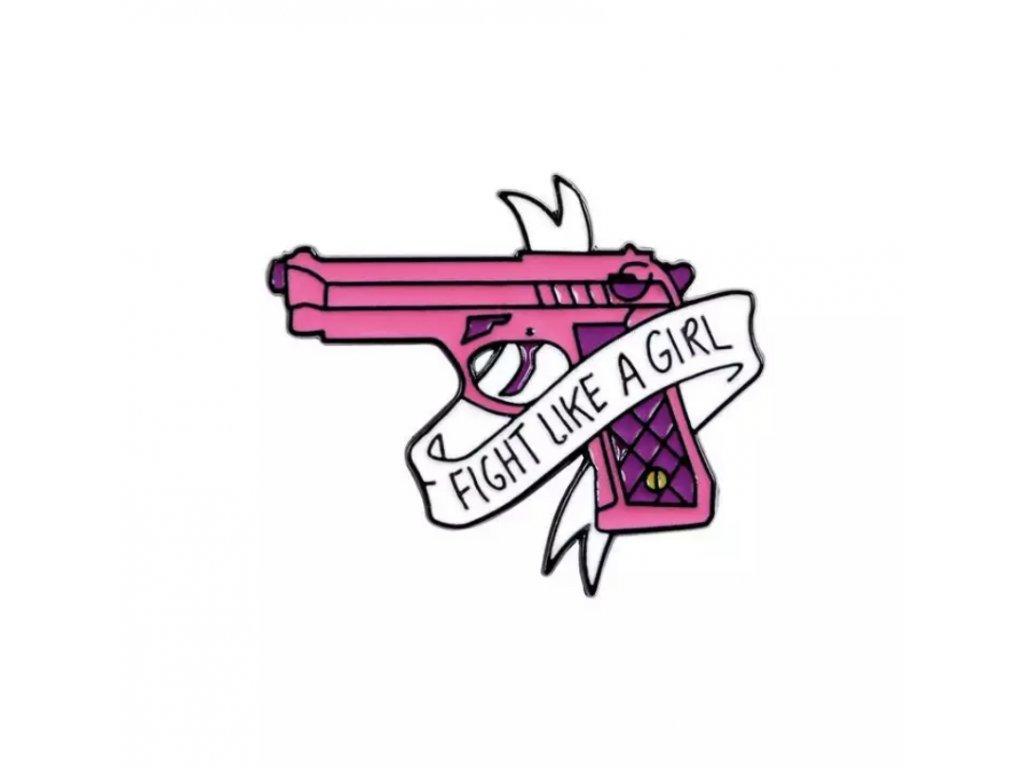 Pin / Brož / Odznáček - FIGHT LIKE A GIRTL / pistole