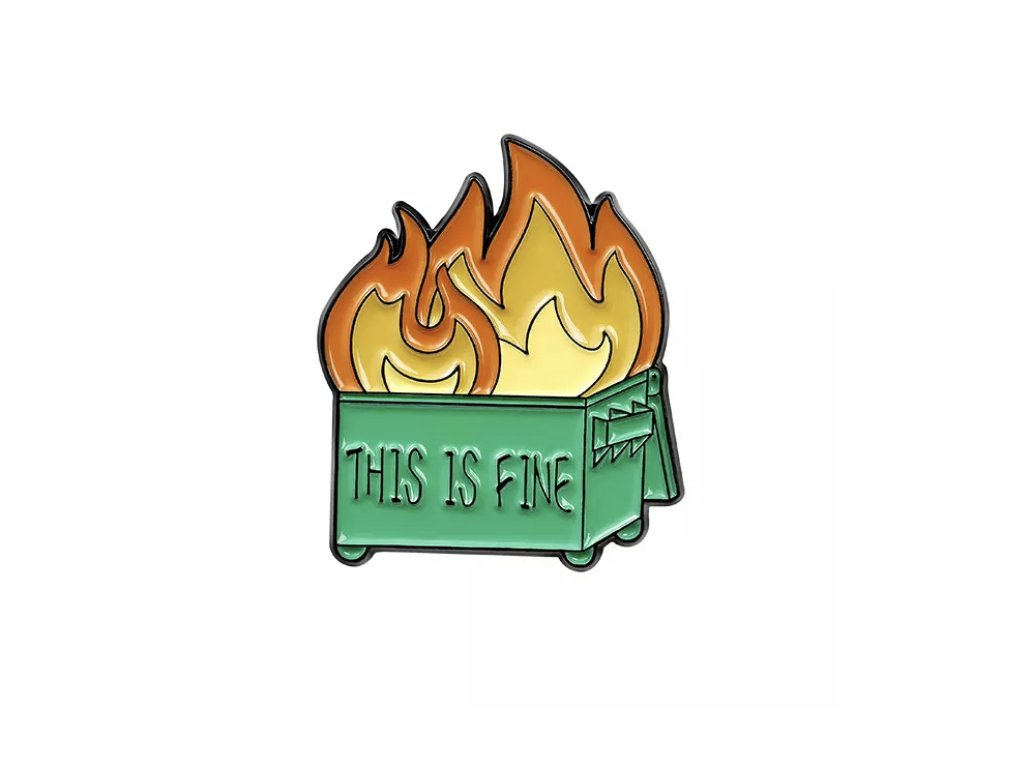 Pin / Brož Odznáček - This is fine - dumpster fire