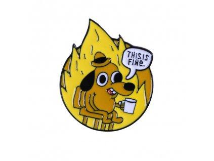 Pin / Brož Odznáček - This is fine. / pes v ohni MEME