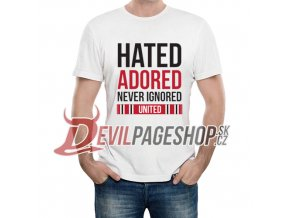 Hated Adored Never Ignored tshirt