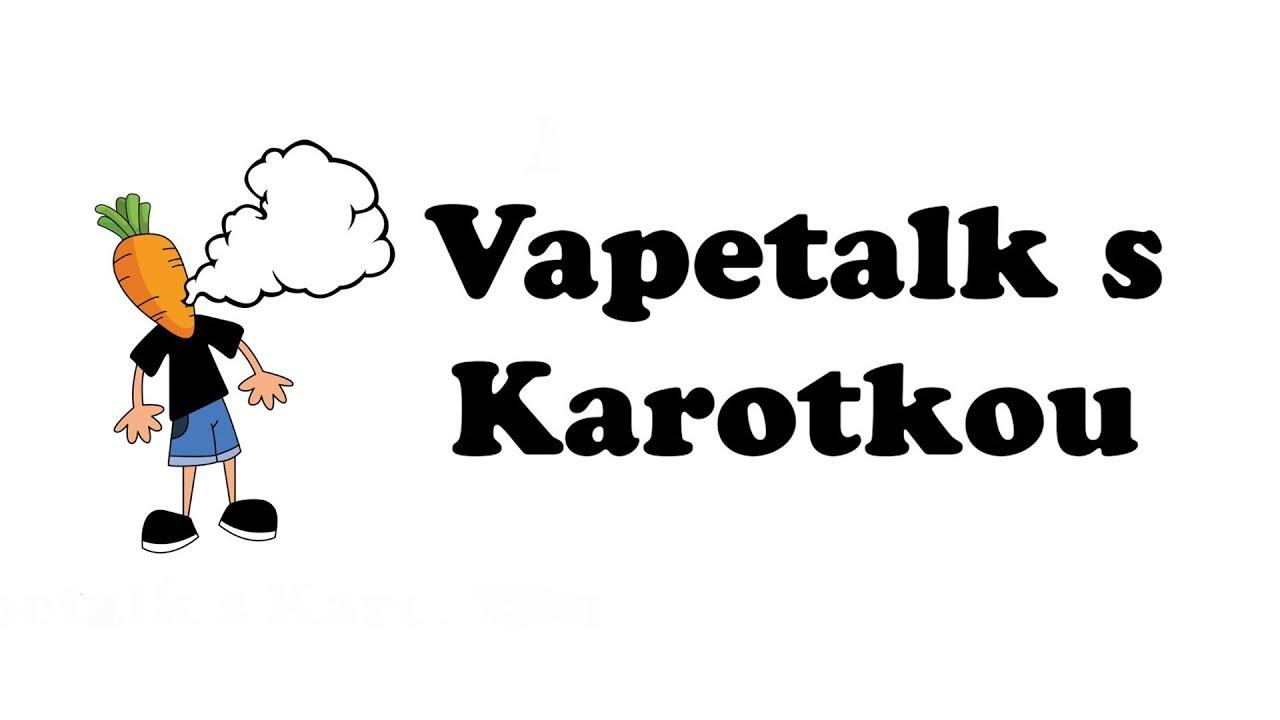 Vapetalk s Karotkou -    2.díl Ochutnávka