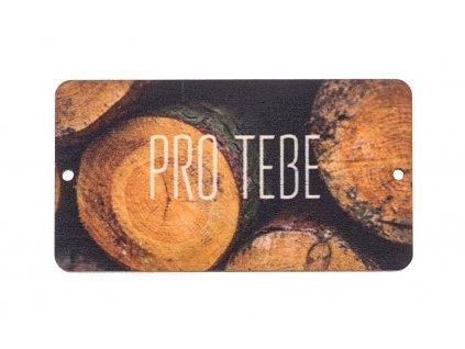 Dřevěná cedulka VIII - Pro tebe