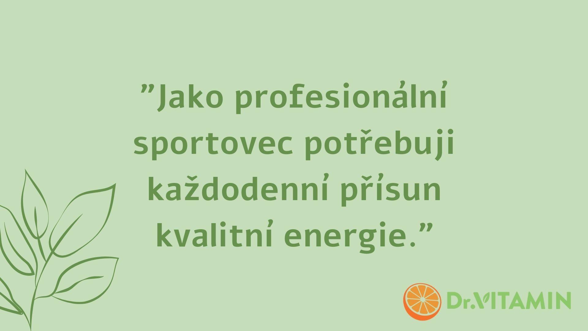Jako profesionální sportovec potřebuji každodenní přísun kvalitní energie