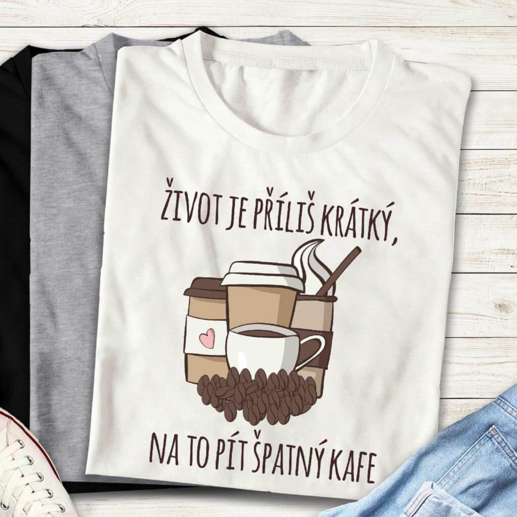Tričko život je příliš krátký, na to pít špatný kafe