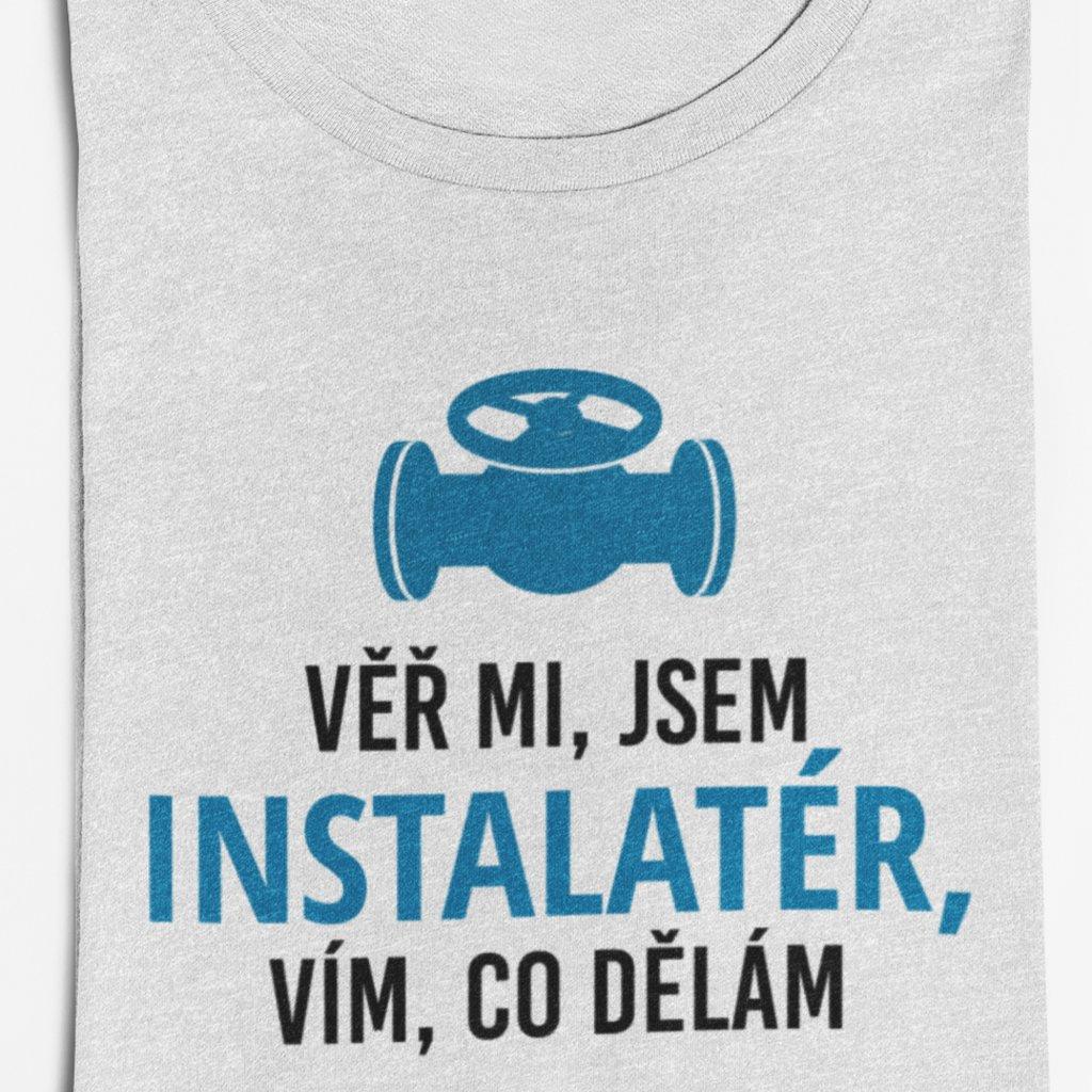 Pánské tričko Věř mi, jsem instalatér, vím co dělám