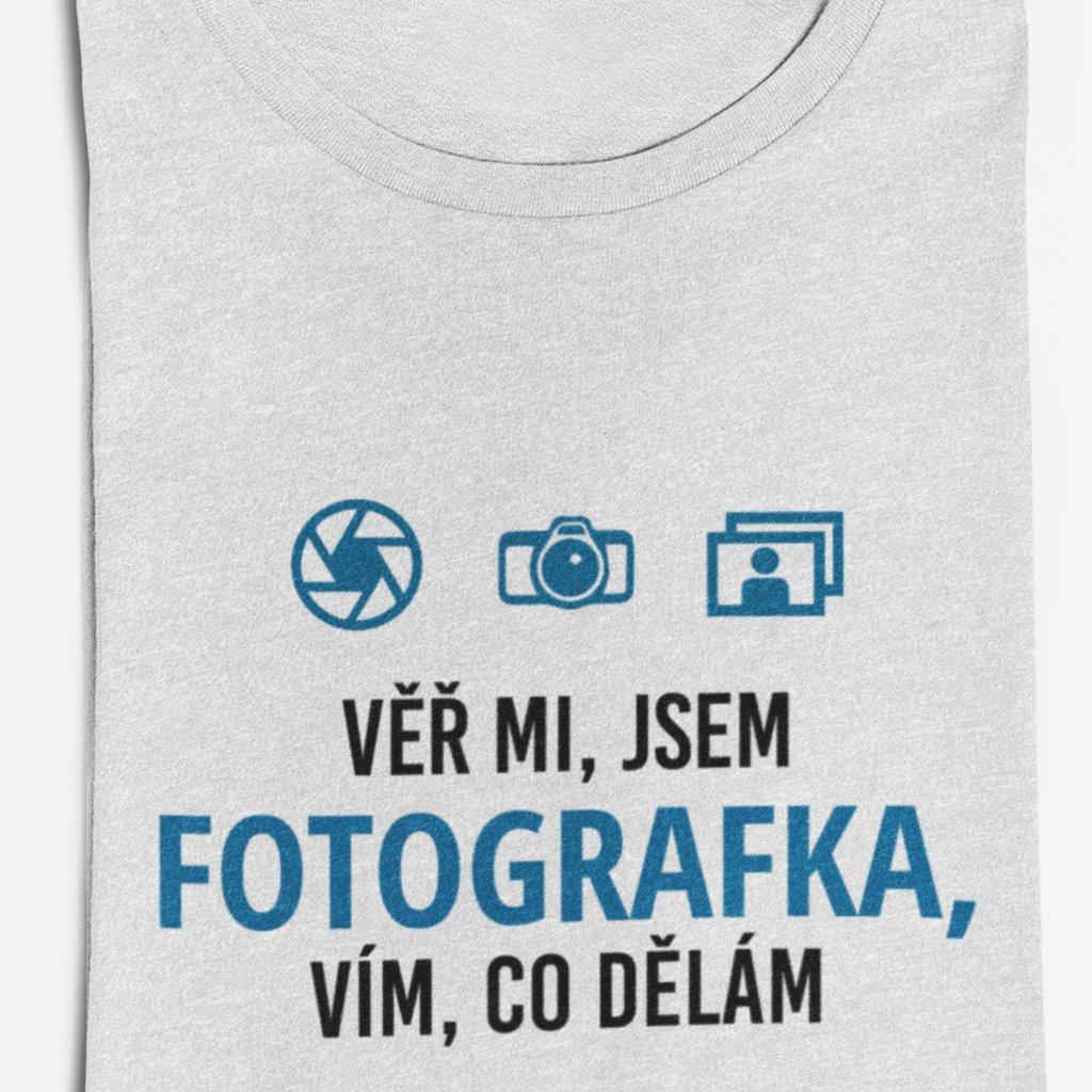 Dámské tričko Věř mi, jsem fotografka, vím co dělám