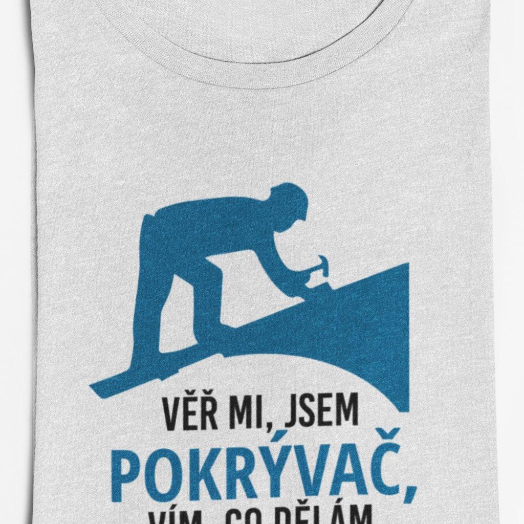 Pánské tričko Věř mi, jsem pokrývač, vím co dělám