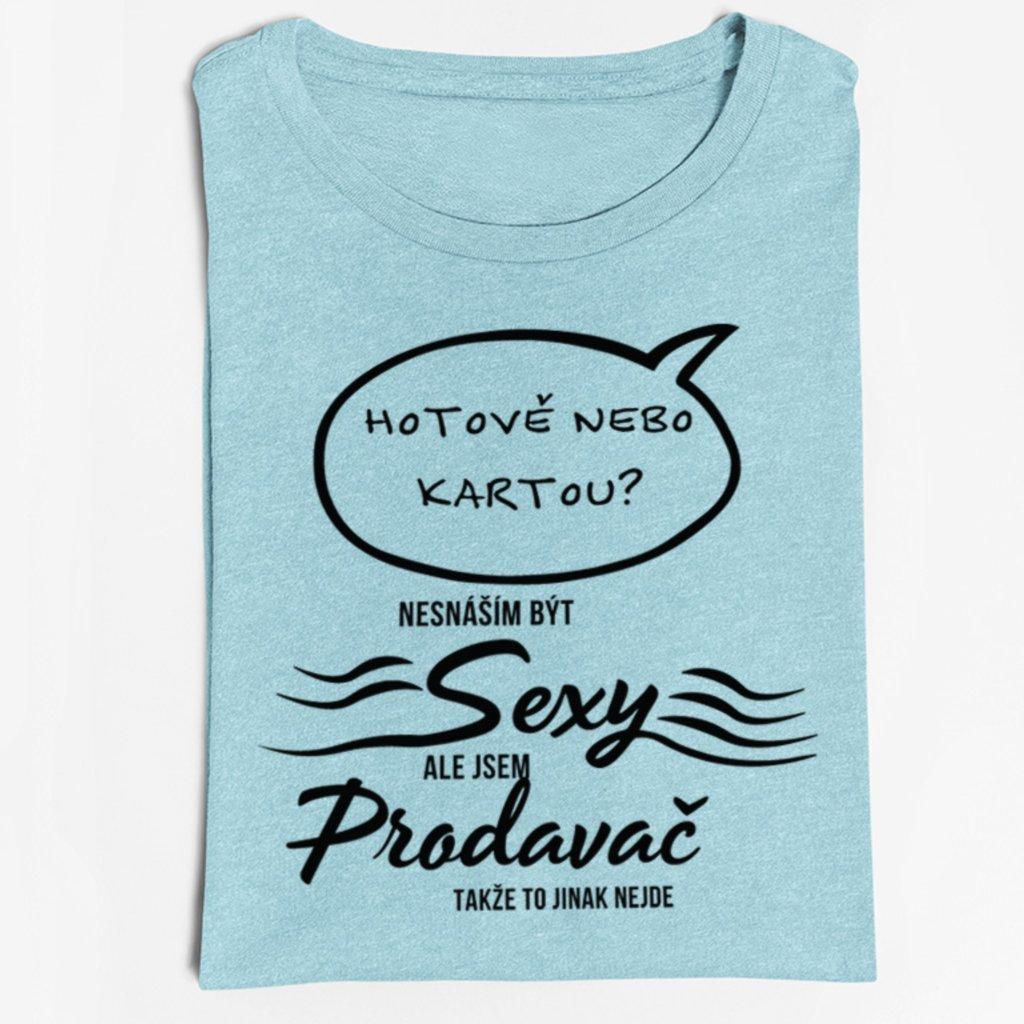 Pánské tričko Nesnáším být sexy, ale jsem prodavač