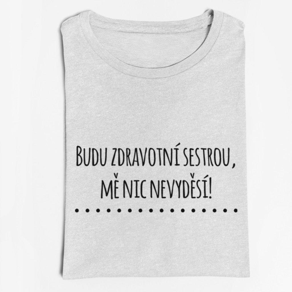 Dámské tričko Budu zdravotní sestrou, mě nic nevyděsí