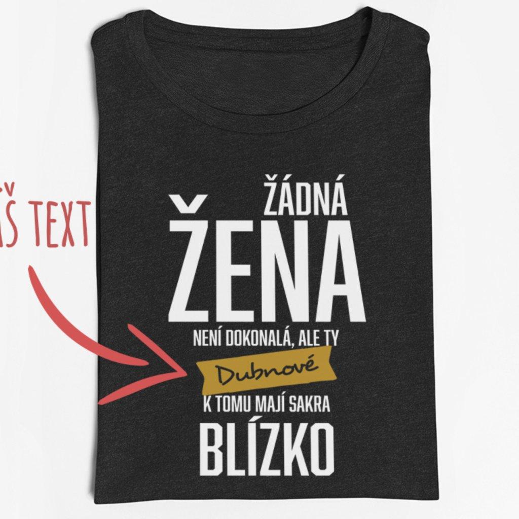Dámské tričko Žádná žena není dokonalá, ale ty XXX k tomu mají sakra blízko