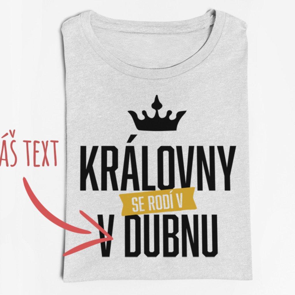 Dámské tričko Královny se rodí v XXX