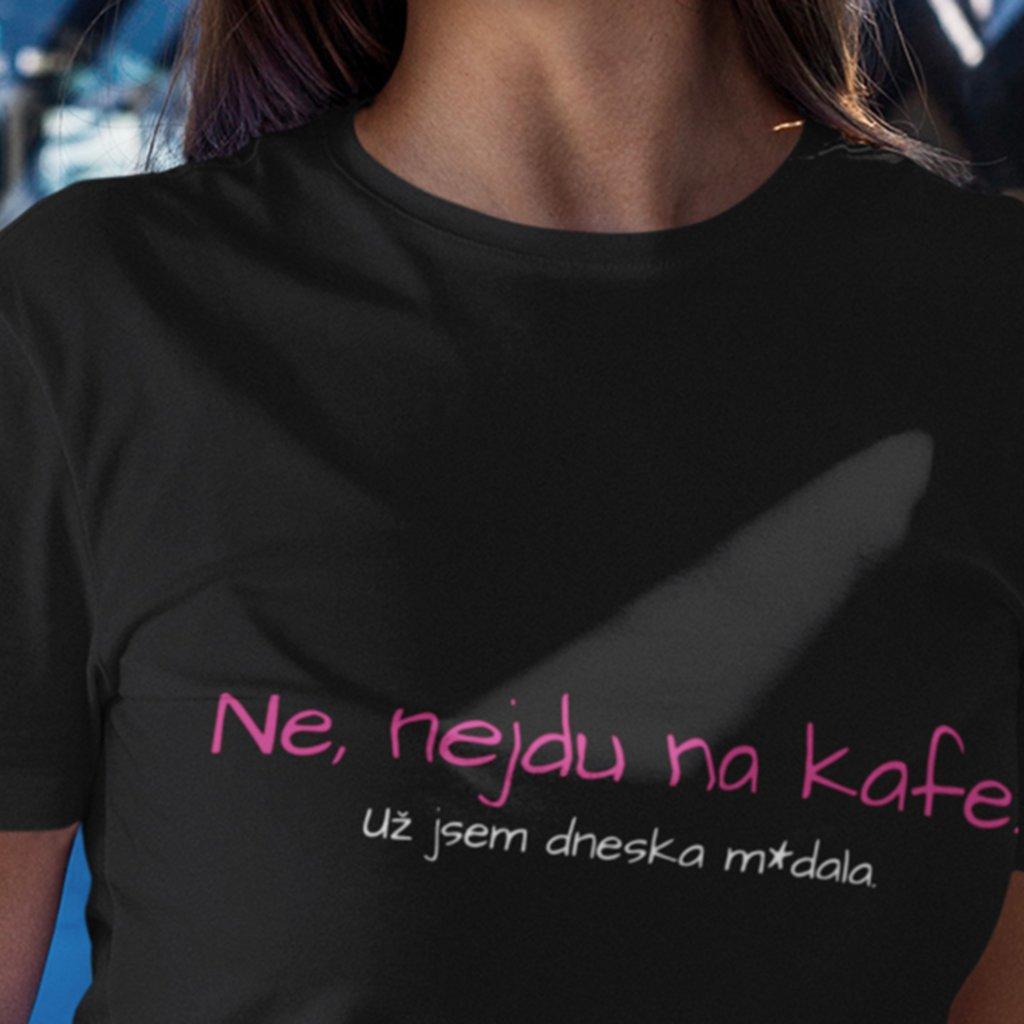 Dámské tričko Ne, nejdu na kafe, už jsem mr*ala