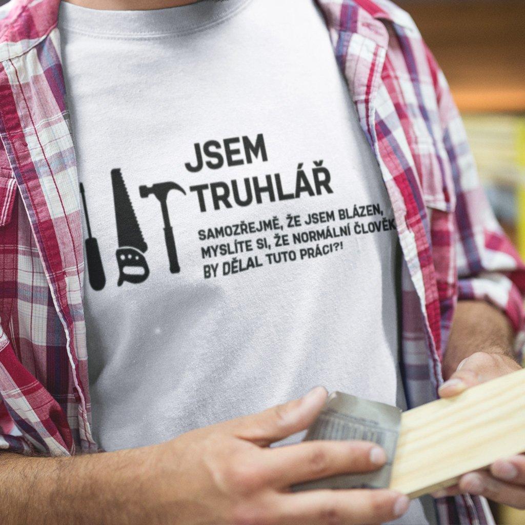 Pánské tričko Jsem truhlář, samozřejmě, že jsem blázen