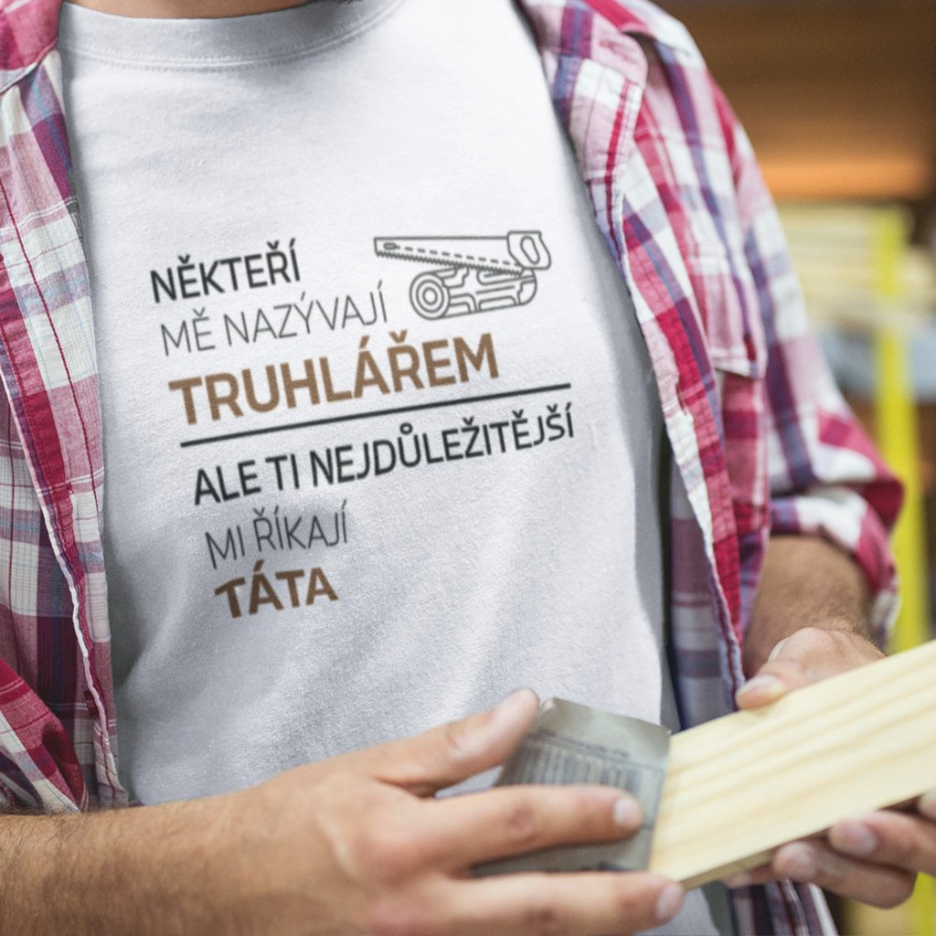 Pánské tričko Někteří mě nazývají - truhlář