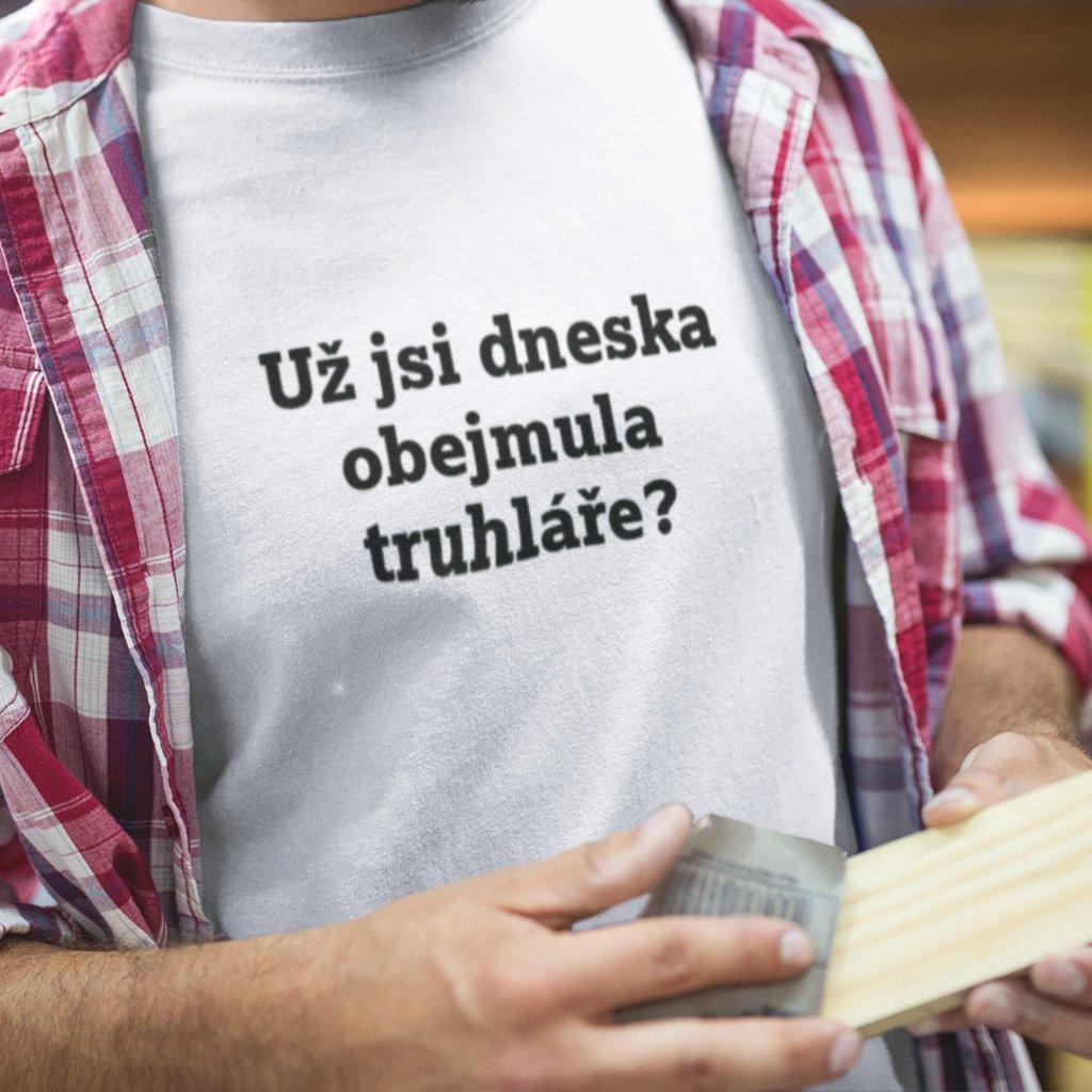 Pánské tričko Už jsi obejmula truhláře?