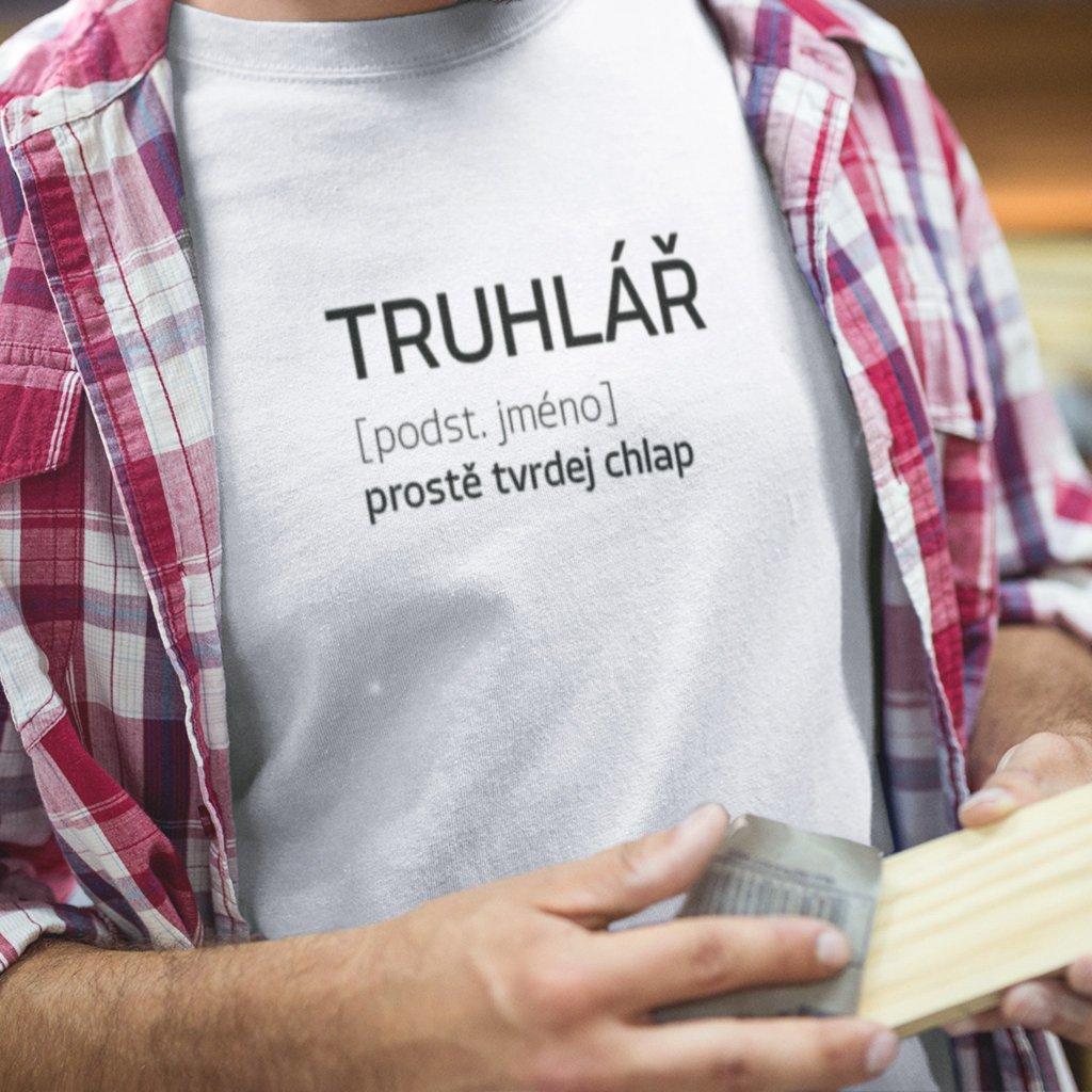 Pánské tričko Prostě tvrdej chlap - truhlář