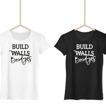 Dámské tričko Build bridges Not walls clasic