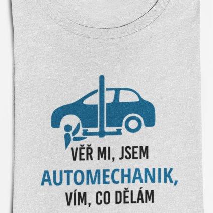 Pánské tričko Věř mi, jsem automechanik, vím co dělám