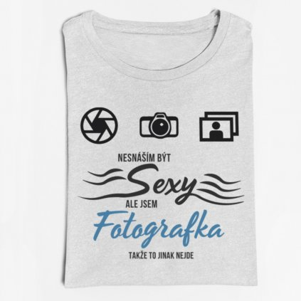 Dámské tričko Nesnáším být sexy, ale jsem fotografka